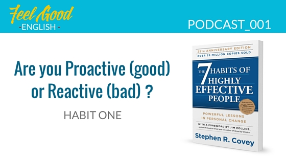 Steven Covey Habit 1 – Be Proactive, not Reactive