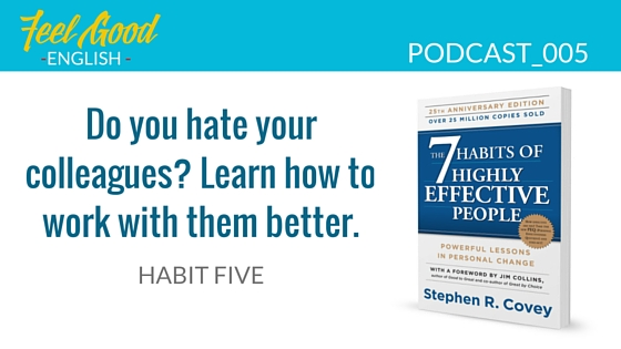 Steven Covey Habit 5 – Listening is the Key to English fluency