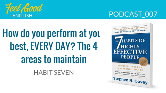 Steven Covey Habit 7 – How to perform at your best every day