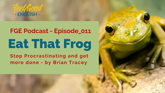 Stop Procrastinating and Get More Done – Eat that Frog