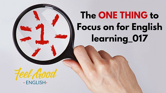 The One Thing to Focus on for English learning