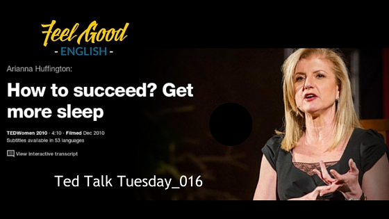 How to Succeed in English? Sleep more. Ted Talk Tuesdays