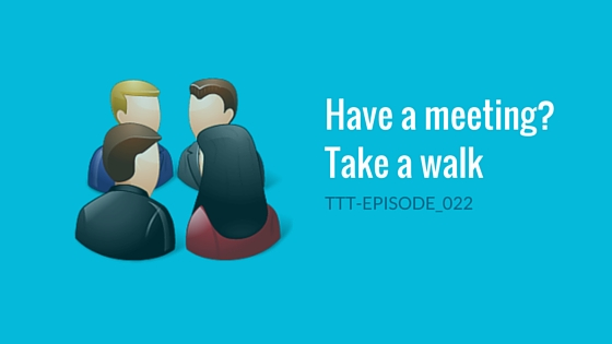 Have a Meeting? Take a Walk -TedTuesdays