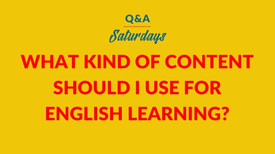 What kind of content should I use for English learning?