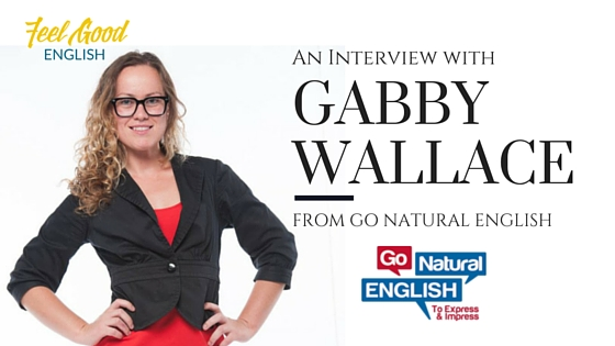 An Interview with Gabby Wallace from Go Natural English