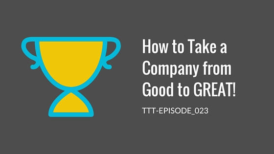 How to Take a Company from Good to Great