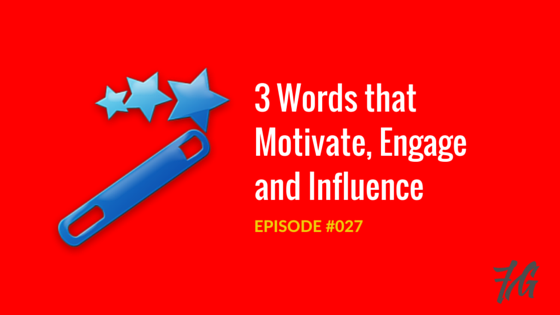 Three Words that Motivate, Engage and Influence
