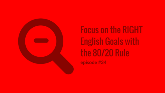 Focus on the right English goals with the 80/20 Rule
