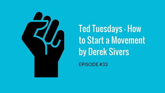 Ted Tuesdays – How to Start a Movement by Derek Sivers