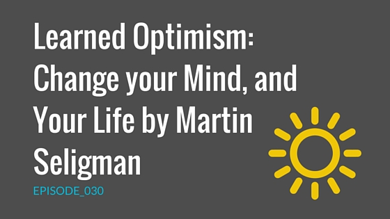 Learned Optimism: Change your Mind, and Your Life by Martin Seligman