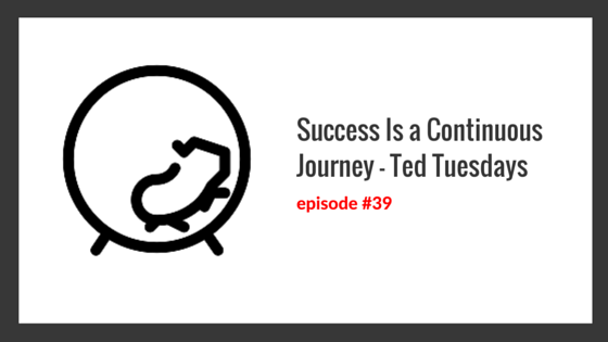 Success Is a Continuous Journey – Ted Tuesdays