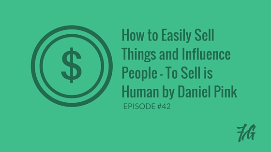 How to Easily Sell Things – To Sell is Human by Daniel Pink