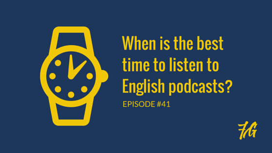 When is the best time to listen to English podcasts?