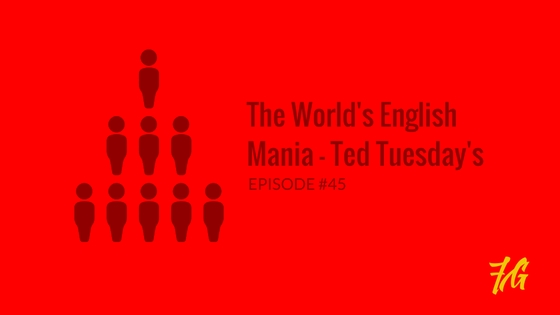 The World's English Mania – Ted Tuesday's
