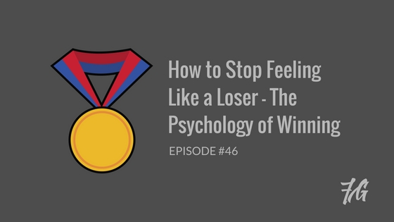 How to Stop Feeling Like a Loser – The Psychology of Winning