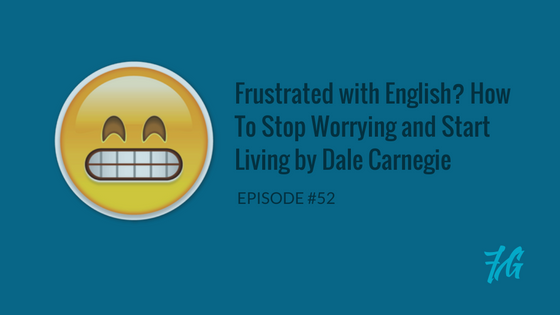 Frustrated with English? How To Stop Worrying and Start Living by Dale Carnegie