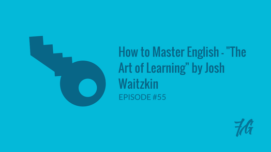 "How to Master English – ""The Art of Learning"" by Josh Waitzkin"