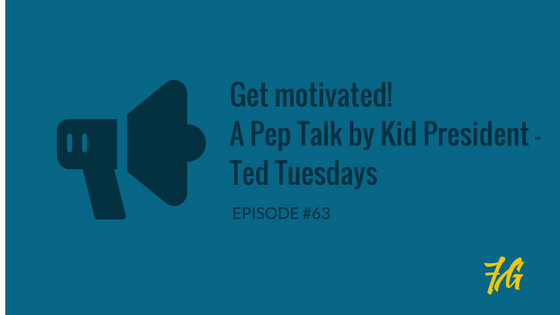 Get motivated ! Pep Talk by Kid President – Ted Tuesdays