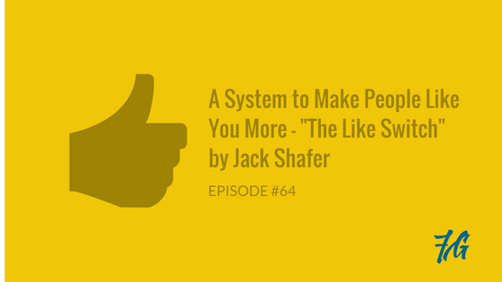 "Get People to Like You with this Simple System – ""The Like Switch"" by Jack Shafer"