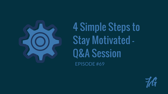 4 Simple Steps to Stay Motivated – Q&A Session