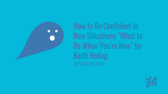 "How to Be Confident in New Situations ""What to Do When You're New"" by Keith Rollag"
