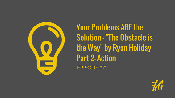 "Your Problems ARE the Solution – ""The Obstacle is the Way"" by Ryan Holiday_Part 2"