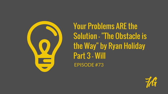 "Your Problems ARE the Solution – ""The Obstacle is the Way"" by Ryan Holiday_Part 3"