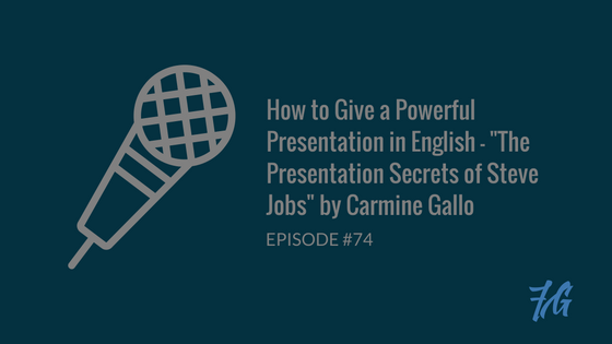 "#74 How to Give a Powerful Presentation in English – ""The Presentation Secrets of Steve Jobs"" by Carmine Gallo"