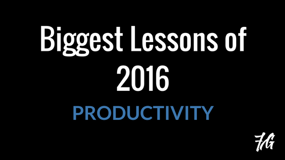 Biggest Lessons of 2016 – Productivity
