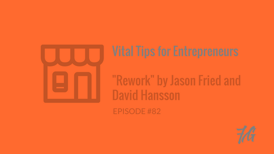 "Vital Tips for Entrepreneurs – ""Rework"" by Jason Fried and David Hansson"