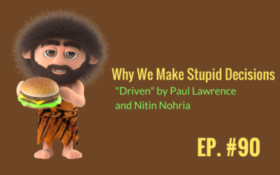 "Why We Make Stupid Decisions. ""Driven"" by Paul Lawrence and Nitin Nohria"