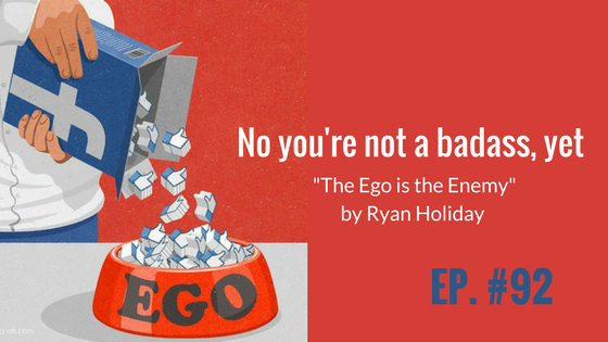 "No you're not a badass, yet. ""The Ego is the Enemy"" by Ryan Holiday"