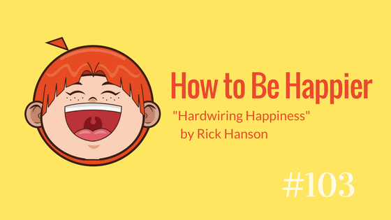 "How to be happier: ""Hardwiring Happiness"""