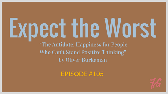 "Expect the Worst – ""The Antidote"" by Oliver Burkeman"
