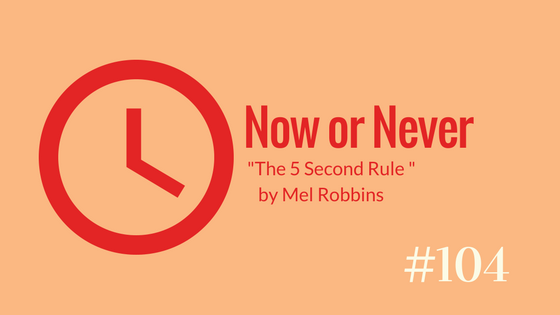 Now or Never: The 5 Second Rule