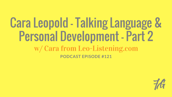 Cara Leopold – Talking Language & Personal Development Part 2
